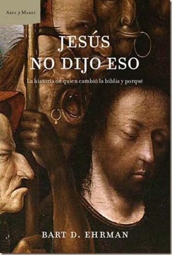 Jesus No Dijo Eso: Los Errores y Falsificaciones de la Biblia (Spanish Edition)