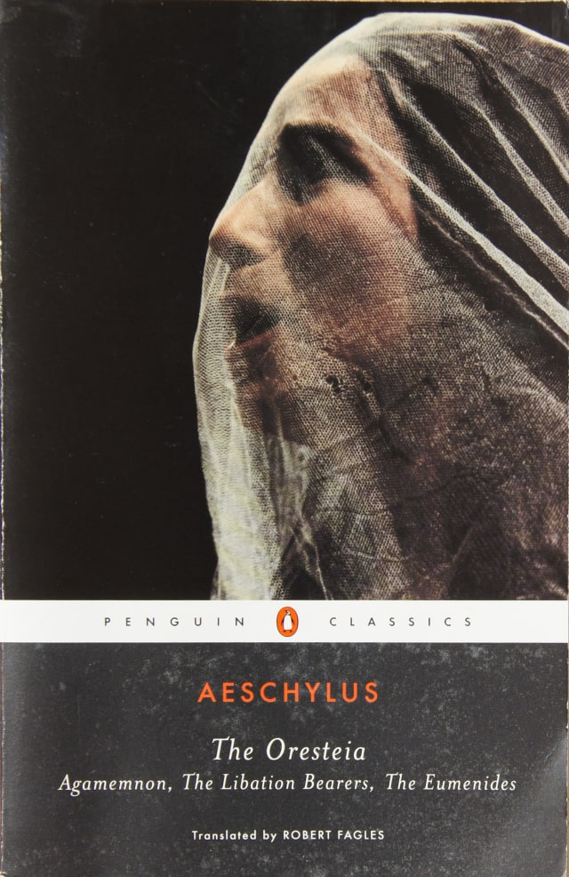 The Oresteia: Agamemnon; The Libation Bearers; The Eumenides