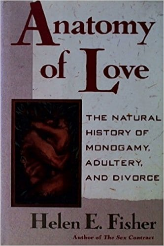 Anatomy of Love: A Natural History of Monogamy, Adultery and Divorce
