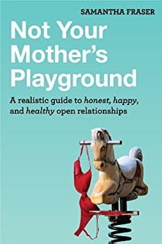 Not Your Mother's Playground A realistic guide to honest, happy and healthy open relationships