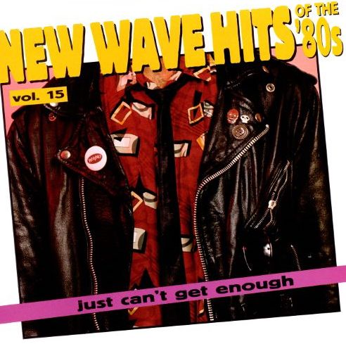 Just Can't Get Enough: New Wave Hits Of The '80s, Vol. 15