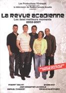 La revue acadienne: les best meilleurs moments 2002-2007