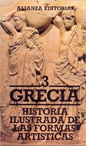 Historia ilustrada de las formas artisticas/ illustrated History of the Artistic Shapes: Grecia (Spanish Edition)