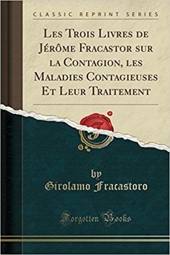 Les Trois Livres de Jérôme Fracastor sur la Contagion, les Maladies Contagieuses Et Leur Traitement (Classic Reprint) (French Edition)