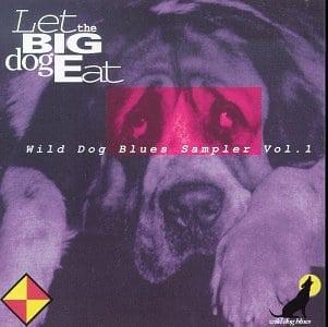 Let The Big Dog Eat : Wild Dog Blues Sampler, Vol. 1